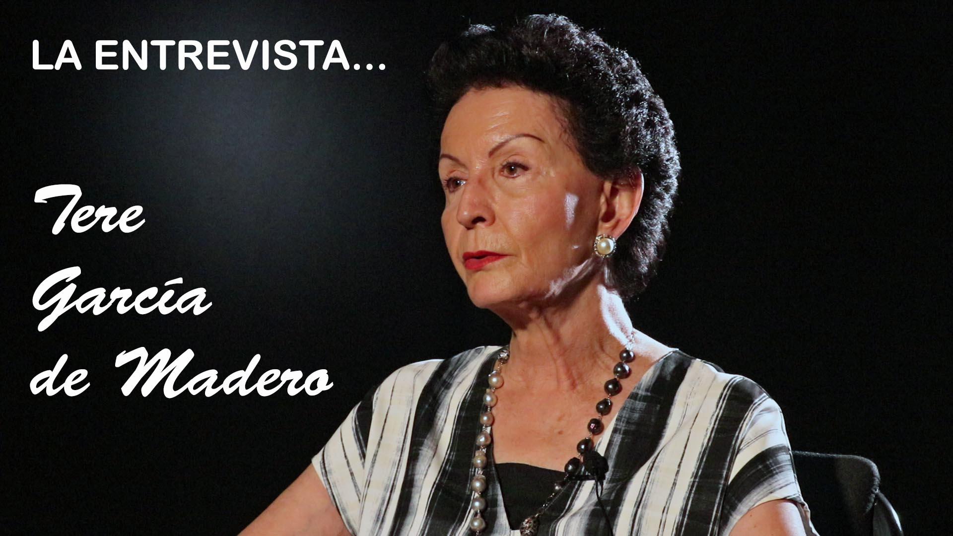 LA ENTREVISTA / TERE GARCÍA DE MADERO